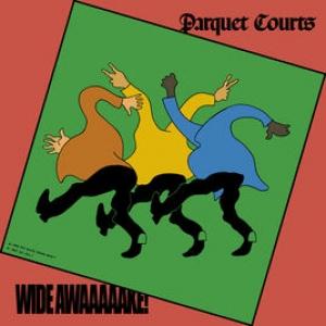 Parquet Courts - Wide Awaaaaake!