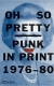Oh So Pretty : Punk In Print 1976-'80